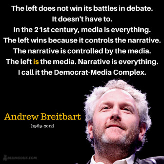 The left does not win its battles in debate. It doesn't have to. In the 21st century, media is everything. The left wins because it controls the narrative. The narrative is controlled by the media. The left is the media. Narrative is everything. I call it the Democrat-Media Complex. Andrew Breitbart. Photo credit: Gage Skidmore.